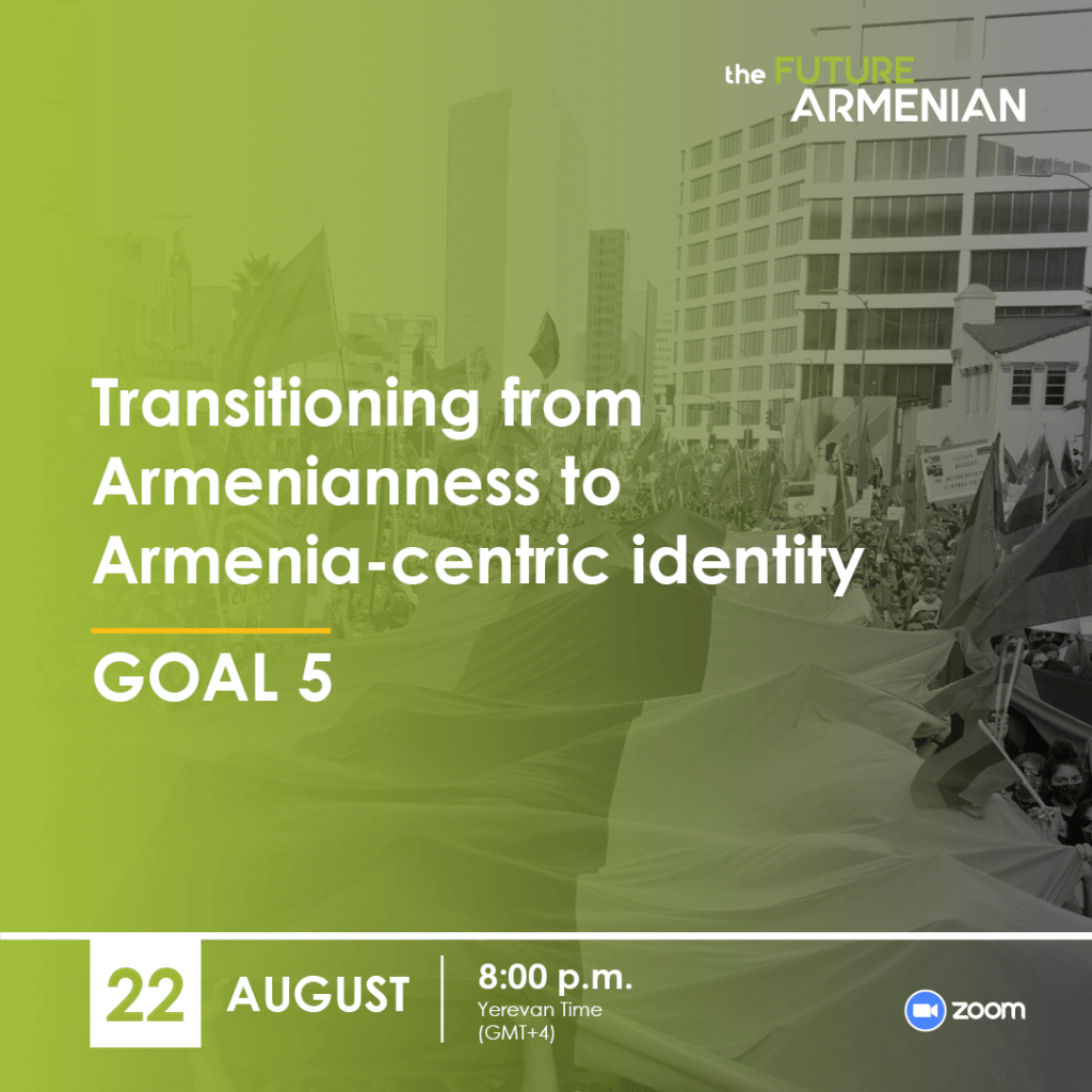 Transitioning from Armenianness to Armenia-centric identity (Goal 5)