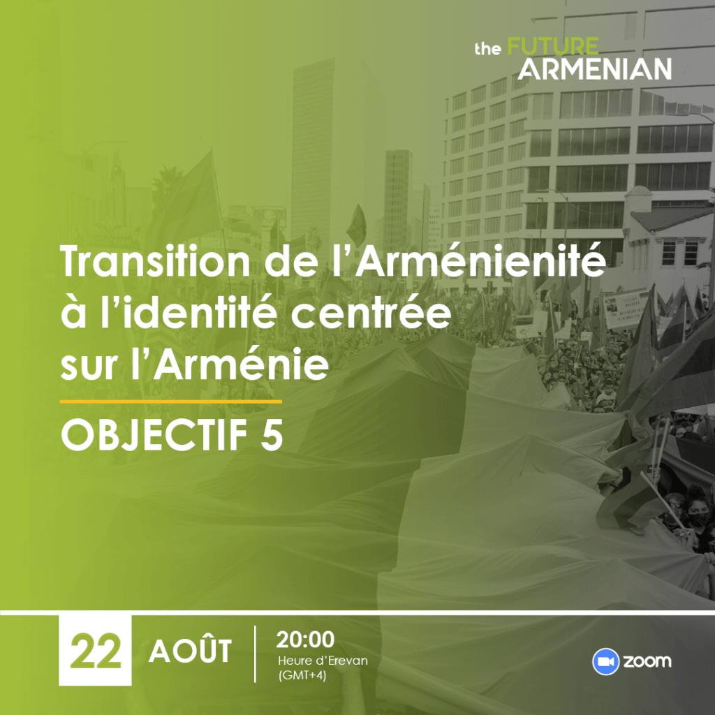 Transition de l'Arménienité à l'identité centrée sur l'Arménie (Objectif 5)